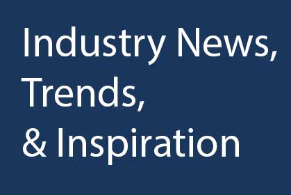 Industry News, Trends, and Inspiration